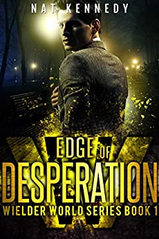 Edge of Desperation: Wielder World Book 1 by [Kennedy, Nat]