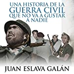 Una historia de la Guerra Civil que no va a gustar a nadie [A Civil War Story That No One Will Like] | Juan Eslava Galán