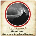 Le château noir (Les aventures de Rouletabille 4) Performance Auteur(s) : Gaston Leroux Narrateur(s) : Philippe Colin, Laetitia Lopez, Frédéric Chevaux, Patrick Martinez-Bournat