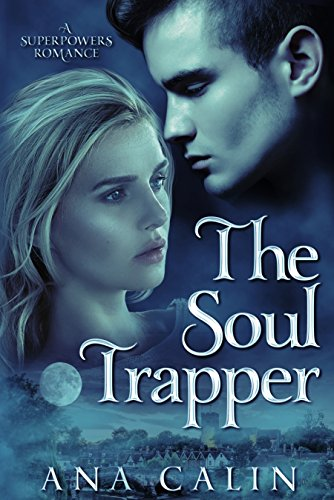 The Soul Trapper (A Superpowers Romance Book 3) by [Calin, Ana]