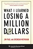 What I Learned Losing a Million Dollars, Jim Paul and Brendan Moynihan, 0231164688