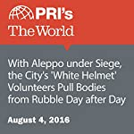 With Aleppo under Siege, the City's 'White Helmet' Volunteers Pull Bodies from Rubble Day after Day | Joyce Hackel