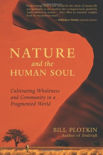 Nature and the Human Soul: Cultivating Wholeness and Community in a Fragmented World by Bill Plotkin (2007-12-28)