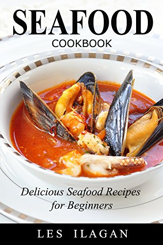 (Seafood Cookbook: The Ultimate Seafood Recipe Book: Delicious Recipes for Beginners )