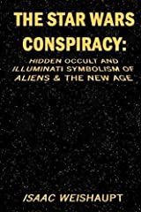 The Star Wars Conspiracy: Hidden Occult and Illuminati Symbolism of Aliens & the New Age Paperback