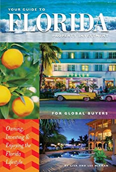 Your Guide to Florida Property Investment for Global Buyers: Owning, Investing and Enjoying the Florida Lifestyle (Buying Florida Real Estate Book 1)