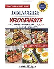DIMAGRIRE VELOCEMENTE con la dieta  dei Gruppi Sanguigni   0, A, B, AB: Il libro completo per la famiglia e le combinazioni alimentari con ricette personalizzate (Dieta Gruppi Sangugni)