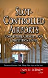 Slot-Controlled Airports, Owen M. Whitaker, 1629483508