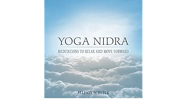 Yoga Nidra Meditations to Relax and Move Forward by Allison ...