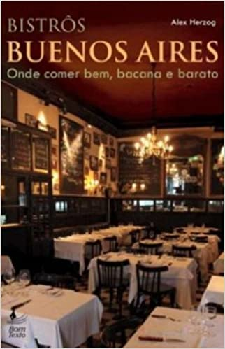 Bistros Buenos Aires, Onde Comer Bem, Bacana e Bar (Em ...