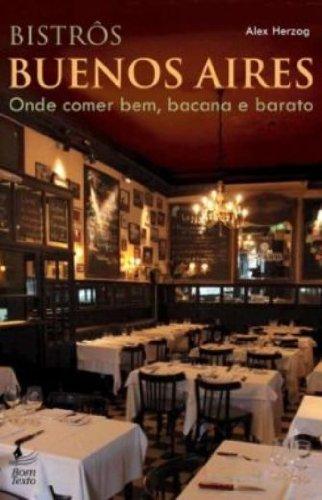 Bistrôs Buenos Aires. Onde Comer Bem, Bacana e Barato ...