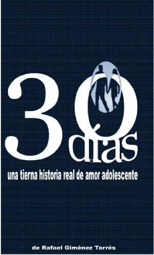 Descargar Libro 30 Días: Una Historia Real De Amor Adolescente Rafael Gimenez Tarrés
