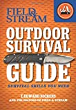 Field & Stream Outdoor Survival Guide: Survival Skills You Need (Field...