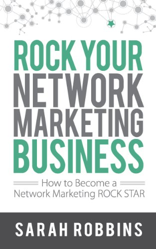 Rock Your Network Marketing Business: How To Become A Network Marketing Rock Star by Sarah Robbins