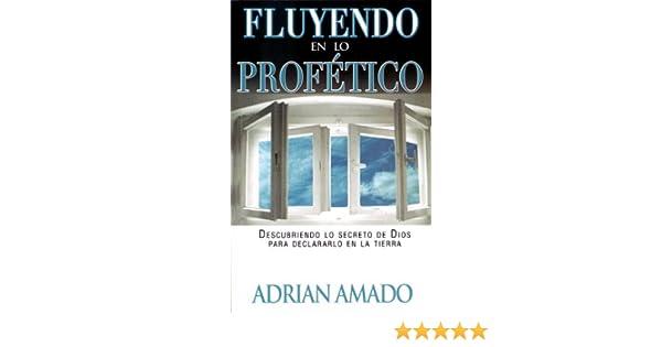 Fluyendo En Lo Profetico (Spanish Edition) - Kindle edition by Adrian Amado. Religion & Spirituality Kindle eBooks @ Amazon.com.