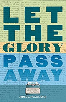 Let the Glory Pass Away by [McCallister, James D.]