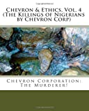 Chevron and Ethics, Vol. 4 (the Killings of Nigerians by Chevron Corp), Prince Gabriel, 1456421891