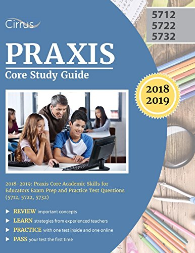 Pdf Test Preparation Praxis Core Study Guide 2018-2019: Praxis Core Academic Skills for Educators Exam Prep and Practice Test Questions (5712, 5722, 5732)