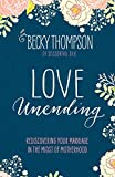 Book cover from Love Unending: Rediscovering Your Marriage in the Midst of Motherhood by Becky Thompson