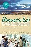 Übernatürlich evangelisieren: Ein Handbuch für die Praxis