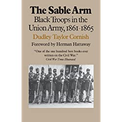 The Sable Arm: Black Troops in the Union Army, 1861-1865