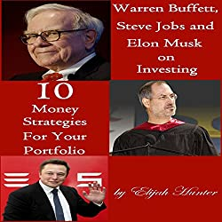 Warren Buffett, Steve Jobs, and Elon Musk on Investing