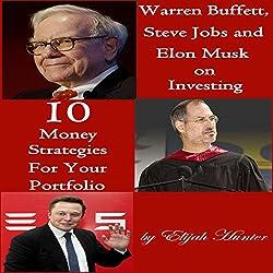 Warren Buffett, Steve Jobs, and Elon Musk on Investing