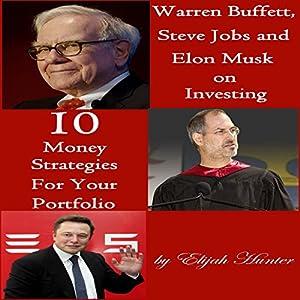 Warren Buffett, Steve Jobs, and Elon Musk on Investing Audiobook