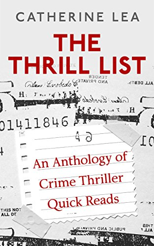 #freebooks – The Thrill List: An Anthology of Crime Thriller Quick Reads by Catherine Lea, J. A. Konrath, Diane Capri, Austin Comacho and J. H. Bográn