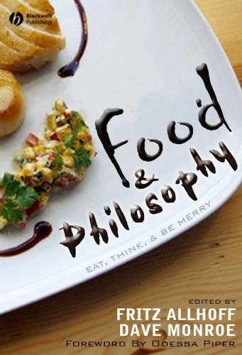 Food and Philosophy: Eat, Think, and Be Merry pdf