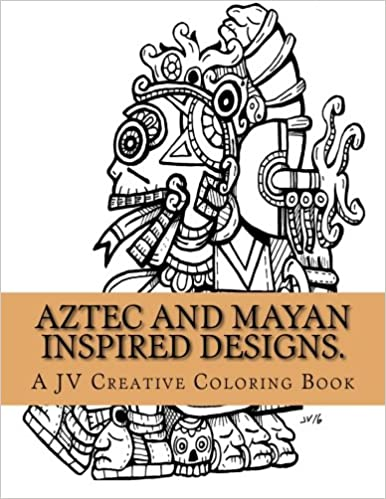 Amazon Aztec And Mayan Inspired Designs Adult Coloring Book 9781530050253 Jose A Villalba Books