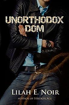 Unorthodox Dom: (New Adult BDSM Romance) (The Unorthodox Trilogy) by [Noir, Lilah E.]
