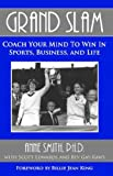 Grand Slam Coach Your Mind to Win in Sports, Business, and Life, Anne Smith and Scott Edwards, 0977895815
