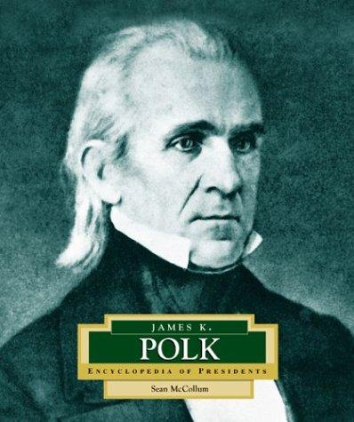Download James K. Polk: America's 11th President (ENCYCLOPEDIA OF PRESIDENTS SECOND SERIES) PDF
