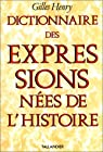 Dictionnaire des expressions nées de l'histoire par Henry