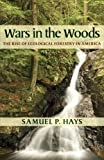 Wars in the Woods : The Rise of Ecological Forestry in America, Hays, Samuel P., 082294328X