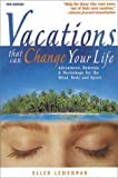 Vacations That Can Change Your Life: Adventures, Retreats and Workshops for the Mind, Body and Spirit