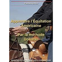Apprendre l'Équitation Américaine: par la méthode Dollivan (French Edition)
