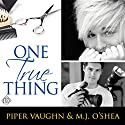 One True Thing Audiobook by Piper Vaughn, M.J. O'Shea Narrated by Rusty Topsfield
