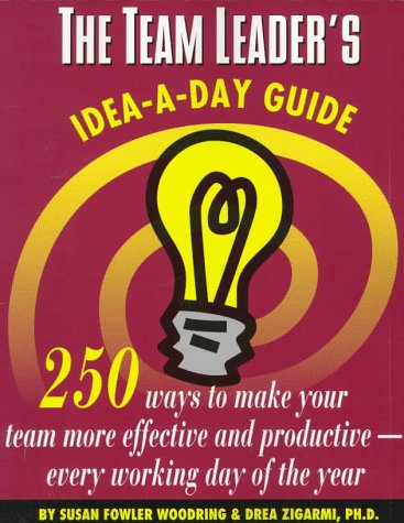 The Team Leader's Idea-A-Day Guide: 250 Ways to Make Your Team More Effective and Productive-Every Working Day of the Year (Dartnell Idea-a-day Guides)