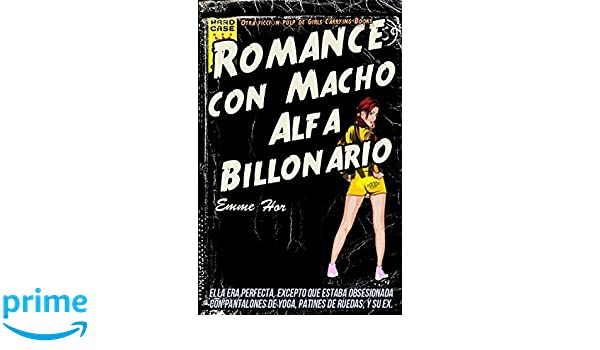 Romance Con Macho Alfa Billonario (Spanish Edition): Emme Hor: 9781520993454: Amazon.com: Books
