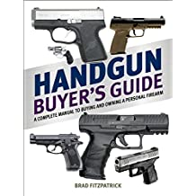 Handgun Buyer's Guide: A Complete Manual to Buying and Owning a Personal Firearm