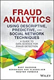 Fraud Analytics Using Descriptive, Predictive, and Social Network Techniques: A Guide to Data Science for Fraud Detection (Wiley and SAS Business Series)