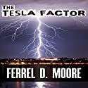The Tesla Factor Audiobook by Ferrel D. Moore Narrated by Rich Savage