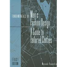 Fundamentals of Men's Fashion Design: A Guide to Tailored Clothes