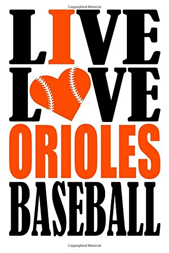 Baltimore Orioles Heart - Live Love Orioles Baseball Journal: A lined notebook for the Baltimore Orioles fan, 6x9 inches, 200 pages. Live Love Baseball in black and I Heart Orioles in orange. (Sports Fan Journals)