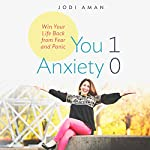 You 1, Anxiety 0: Win Your Life Back From Fear and Panic | Jodi Aman