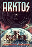 Arktos: The Myth of the Pole in Science, Symbolism and Nazi Survival: Polar Myth in Science, Symbolism and Nazi Survival