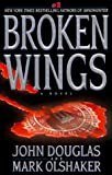 Broken Wings, John E. Douglas and Mark Olshaker, 0671023918