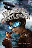 The Dead Gentleman, Matthew Cody, 0375855963